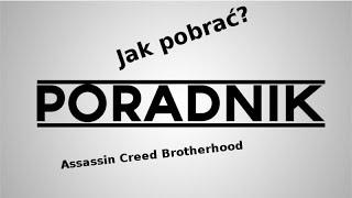 #1 | Poradnik | Jak pobrać i zainstalować Assassin Creed Brotherhood