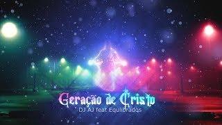 Geração de Cristo - DJ AJ feat Equilibrados (Áudio)