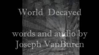 Joseph VanBuren - World Decayed (apocalyptic poetry + music) Sykophunk
