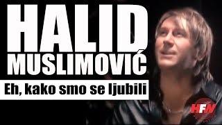 Halid Muslimovic - Eh, kako smo se ljubili (Official Video 2008)HD