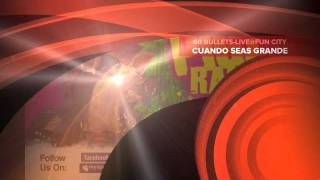 60 BULLETS - 12.CUANDO SEAS GRANDE (LIVE @ FUN CITY POWERED BY PIGZRADIO)
