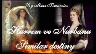 ||♥Hurrem and Nurbanu ♥Similar Destiny two Queens ♥|| By Musa Timurziev