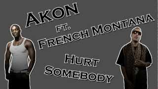 Akon ft. French Montana - Hurt Somebody HD LYRICS