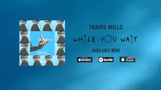 Travis Mills - I Doubt It ft. Blackbear & Skizzy Mars
