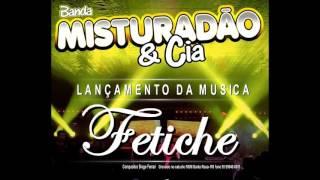 BANDA MISTURADÃO E CIA -  FETICHE ( Lançamento 2017 )