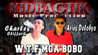 W.T.F MGA BOBO - Aries Delubyo & Charles Clifford (KIDBAGTIK MUSIC PRO)