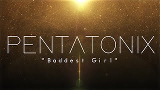 PENTATONIX - BADDEST GIRL (LYRICS)
