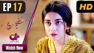 Hoor Pari - Episode 17 | Aplus Dramas | Alizeh Shah, Ammara Butt, Usman Butt | Pakistani Drama