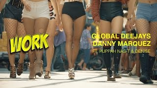 Global Deejays & Danny Marquez - Work (Ft. Puppah Nas-T & Denise) - Official Music Video
