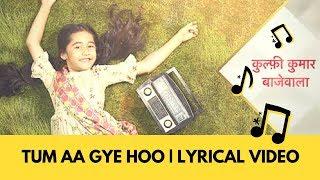 Tum Aa Gye Hoo | Lyrical Video | Kullfi Kumar Bajewale | Mohit Malik, Aakriti Sharma  | Star Plus