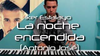 Antonio José - La noche encendida (Piano Cover) | Iker Estalayo