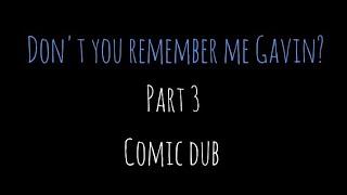 Don't you remember me Gavin Comic Dub  Part 3
