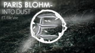 Paris Blohm - Into Dust (Ft. Elle Vee) [Elite Release]