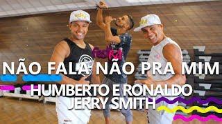 Não Fala Não Pra Mim - Humberto e Ronaldo Feat. Jerry Smith | COREOGRAFIA - FestRit
