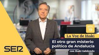 La voz de Iñaki | 19/11/18 | El otro gran misterio político de Andalucía