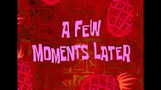 Sponge Bob - A Few Moments Later (With Download Link!)