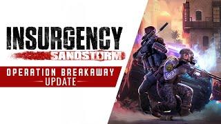 Insurgency: Sandstorm Operation Breakaway Update Now Live