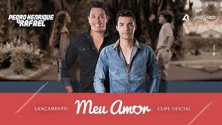 Pedro Henrique e Rafael - Meu Amor (Clipe Oficial)