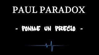 Paul paradox - Ponme un precio (Letra) ☑