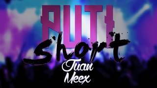 PUTI SHORT - JUAN MEEX FT DE LA CALLE