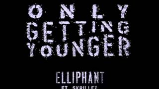Only Getting Younger - Elliphant ft. Skrillex (Clean)