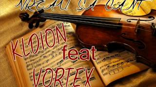 Kldion Feat. Vortex - Vreau sa cant