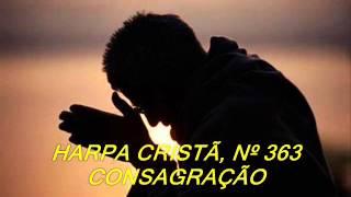 HARPA CRISTÃ, Nº 363 CONSAGRAÇÃO