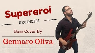 Meganoidi - Supereroi (bass cover) by Gennaro Oliva - HQ