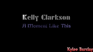 Kelly Clarkson - A Moment Like This Song Lyrics