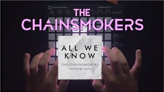 The Chainsmokers - All We Know   Launchpad Cover