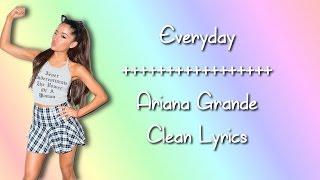 Ariana Grande - Everyday (feat. Future) (Clean Lyrics)