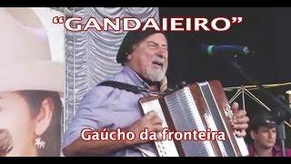 """""""GANDAIEIRO"""" por GAÚCHO DA FRONTEIRA"""