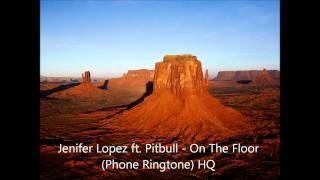 Jenifer Lopez ft.Pitbull - On The Floor (Phone Ringtone) HQ