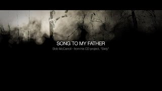 Song to my Father - Bob McCarroll, Singer/Songwriter, Acoustic Americana
