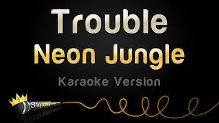 Neon Jungle - Trouble (Karaoke Version)
