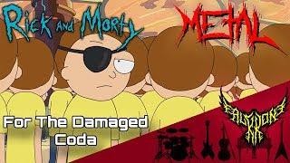 For the Damaged Coda (Evil Morty's Theme), but it's 【Intense Symphonic Metal Cover】