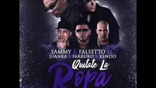 Sammy & Falsetto Ft. Juanka @ QUITATE LA ROPA (OFFICIAL REMIX 2) FARRUKO & KENDO