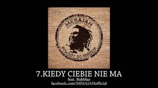 MESAJAH - KIEDY CIEBIE NIE MA feat. BUBBLAZ