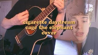 CIGARETTE DAYDREAM BY CAGE THE ELEPHANT (CHRISTIAN AKRIDGE COVER)