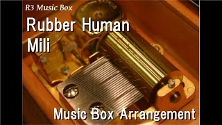 Rubber Human/Mili [Music Box]