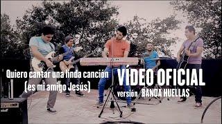 Quiero cantar una linda canción (Es mi amigo Jesus) - Banda Huellas