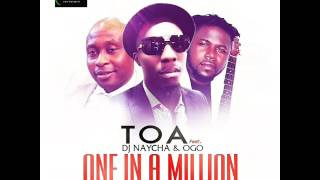 TOA - ONE IN A MILLION ft DJ NAYCHA & OGO