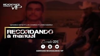 Recordando a Manuel - Gerardo Ortiz ft Los Chaires ft Lenin Ramirez © 2016 cmvpromotions