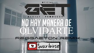 DCS - No Hay Manera De Olvidarte [Prod. Dj Get Reggaeton Remix 2017]