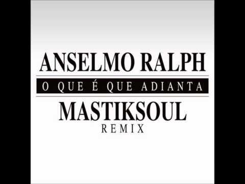 anselmo-ralph-o-que-e-que-adianta-mastiksoul-remix-fittos1