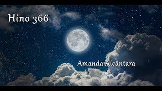 Hino 366 - Pela fé tereis vitória - Amanda Alcântara