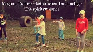 Meghan trainor - Better when I'm dancing - The spirits Dance