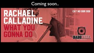 What you gonna do - Rachael Calladine