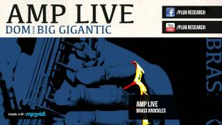 Amp Live - Brass Knuckles feat.  Dom from Big Gigantic