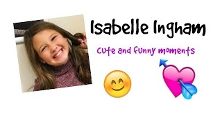 Isabelle Ingham - cute and funny moments
